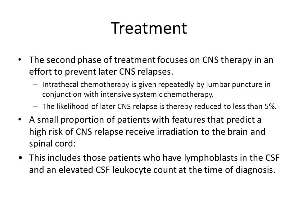 Treatment The second phase of treatment focuses on CNS therapy in an effort to prevent later CNS relapses.