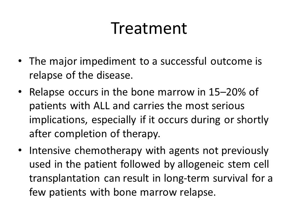 Treatment The major impediment to a successful outcome is relapse of the disease.