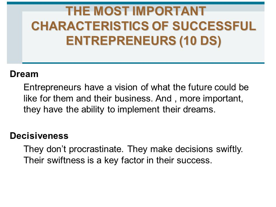 THE MOST IMPORTANT CHARACTERISTICS OF SUCCESSFUL ENTREPRENEURS (10 DS)