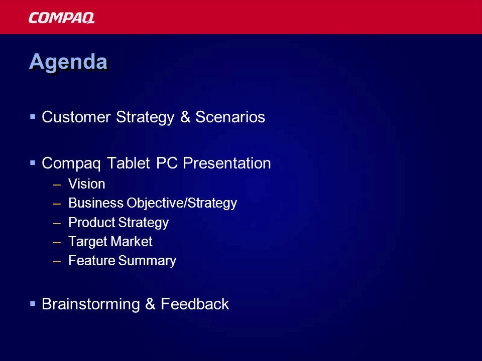 Agenda Customer Strategy & Scenarios Compaq Tablet PC Presentation