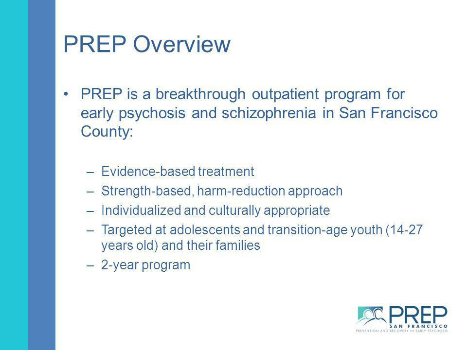 PREP Overview PREP is a breakthrough outpatient program for early psychosis and schizophrenia in San Francisco County: