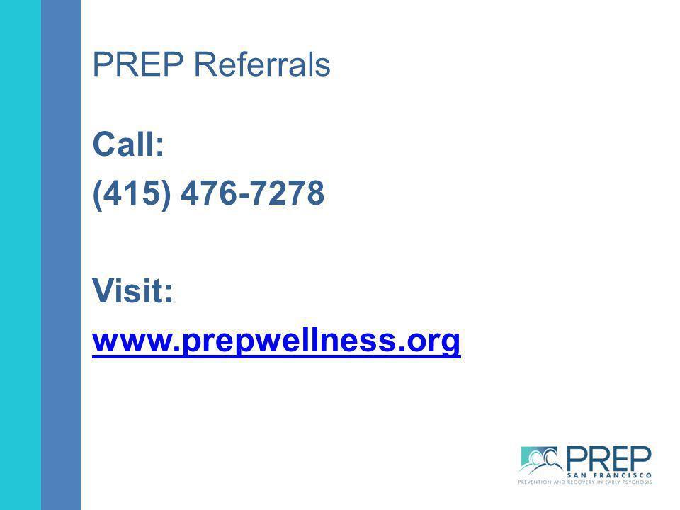 PREP Referrals Call: (415) 476-7278 Visit: www.prepwellness.org