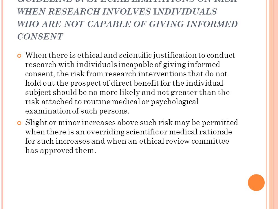 Guideline 9: Special limitations on risk when research involves individuals who are not capable of giving informed consent
