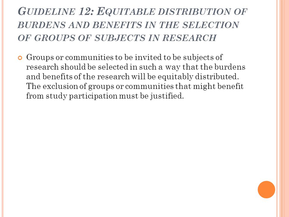 Guideline 12: Equitable distribution of burdens and benefits in the selection of groups of subjects in research