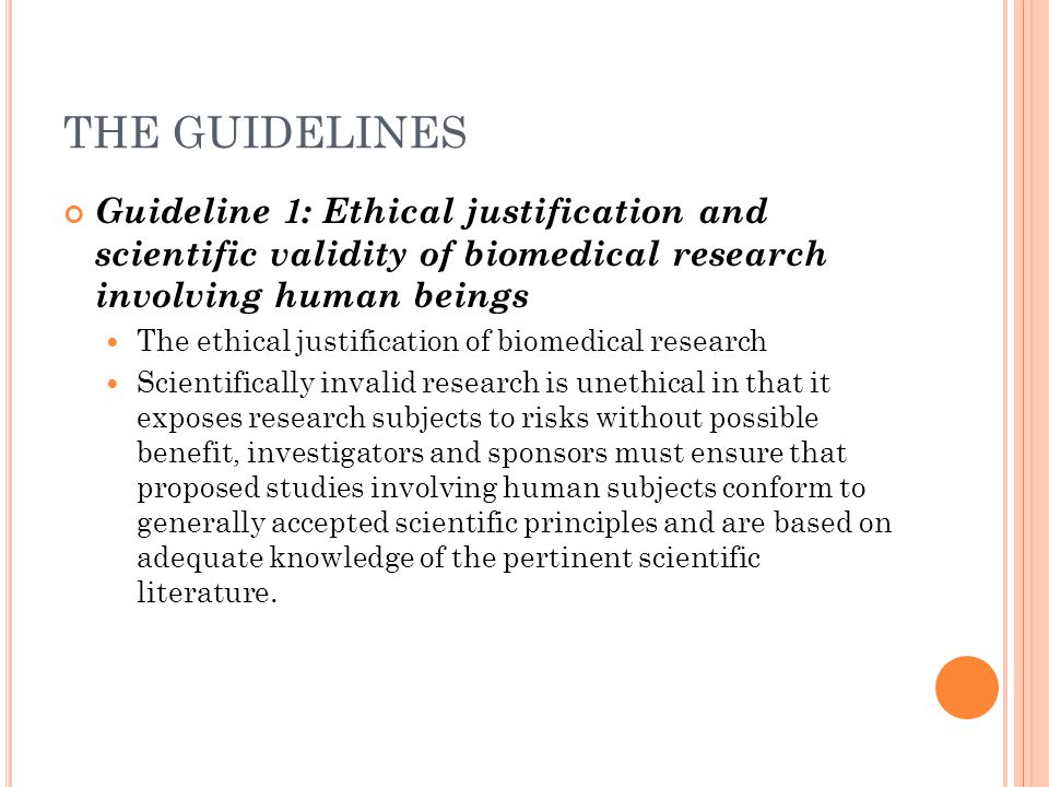 THE GUIDELINES Guideline 1: Ethical justification and scientific validity of biomedical research involving human beings.