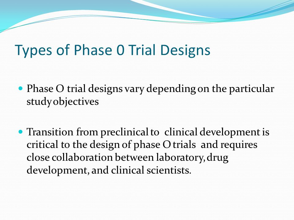 Types of Phase 0 Trial Designs