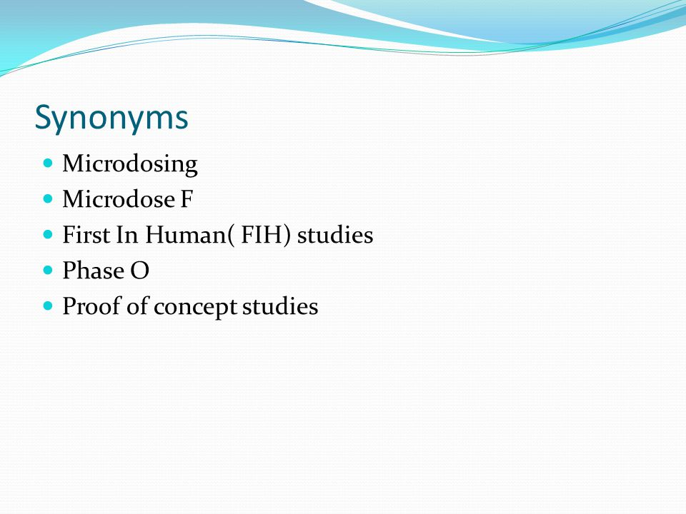 Synonyms Microdosing Microdose F First In Human( FIH) studies Phase O