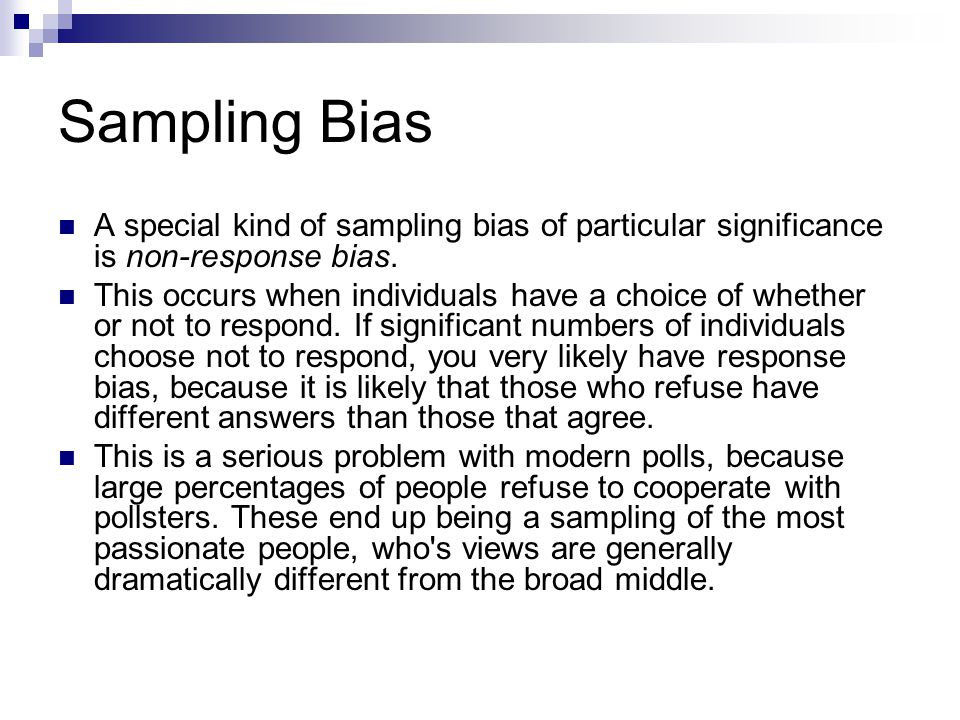 Sampling Bias A special kind of sampling bias of particular significance is non-response bias.