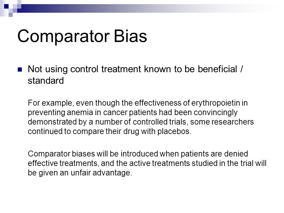 Comparator Bias Not using control treatment known to be beneficial / standard.