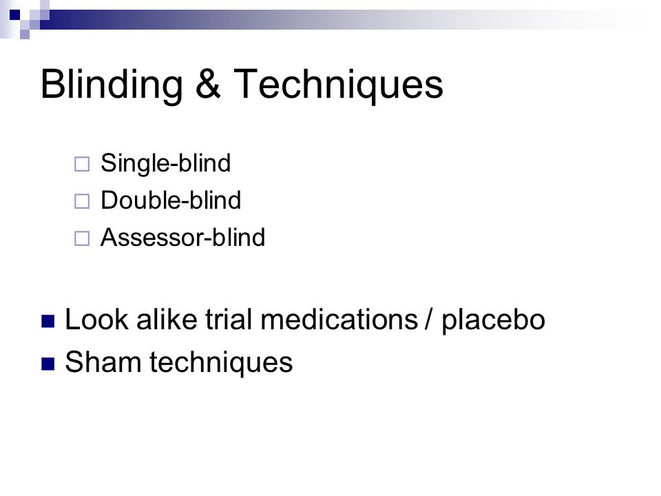 Blinding & Techniques Look alike trial medications / placebo