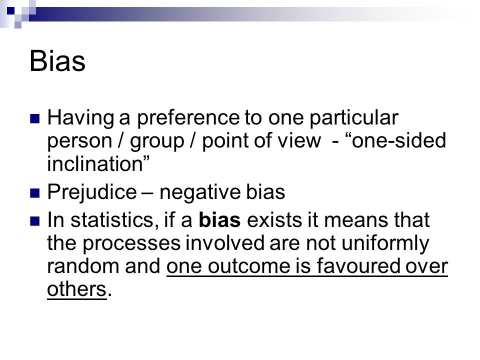 Bias Having a preference to one particular person / group / point of view - one-sided inclination