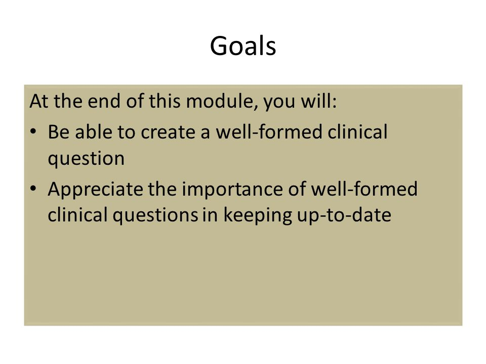 Goals At the end of this module, you will: