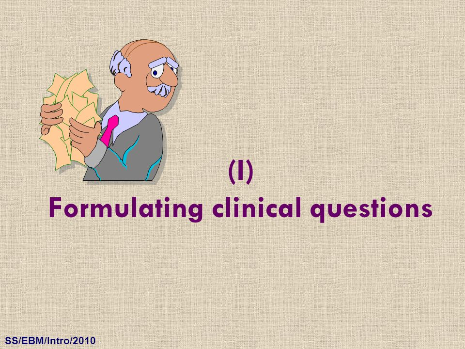 (I) Formulating clinical questions