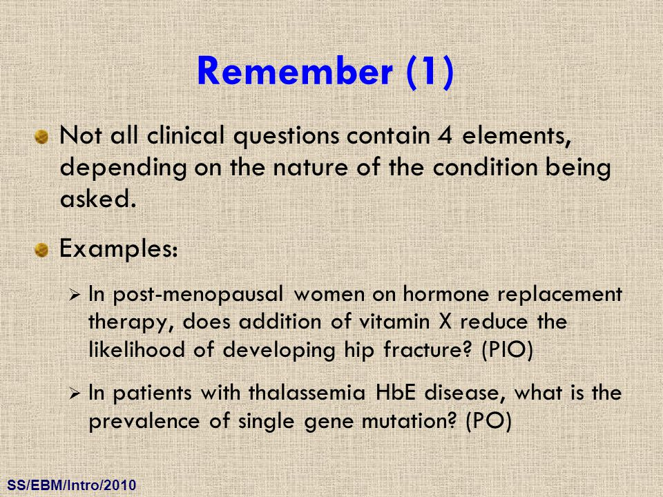 Remember (1) Not all clinical questions contain 4 elements, depending on the nature of the condition being asked.