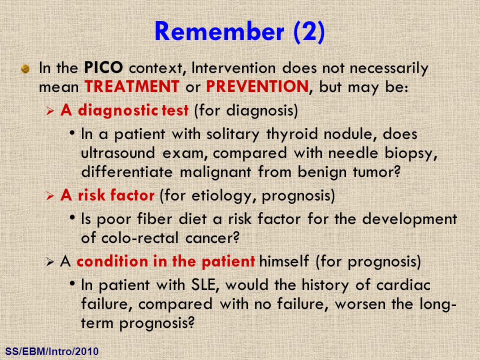 Remember (2) In the PICO context, Intervention does not necessarily mean TREATMENT or PREVENTION, but may be: