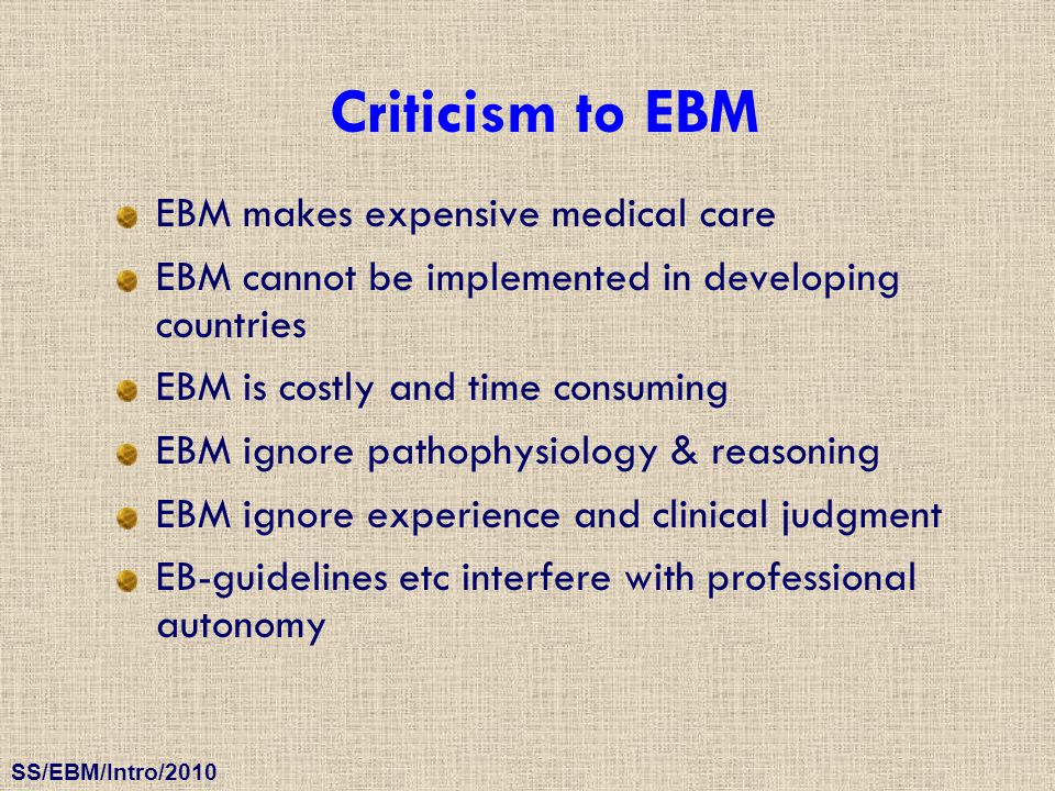 Criticism to EBM EBM makes expensive medical care