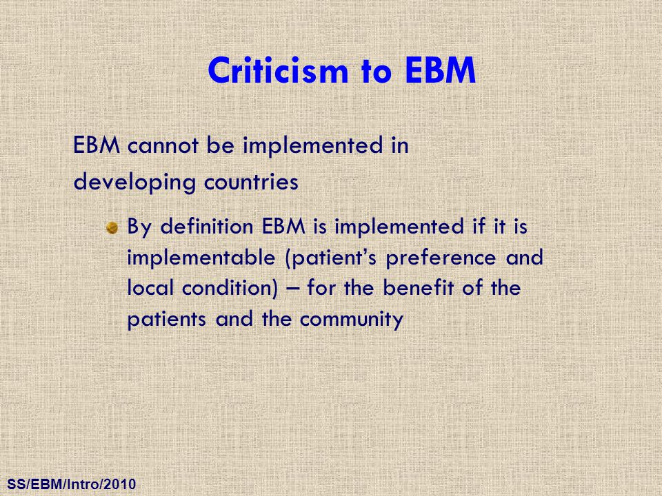 Criticism to EBM EBM cannot be implemented in developing countries