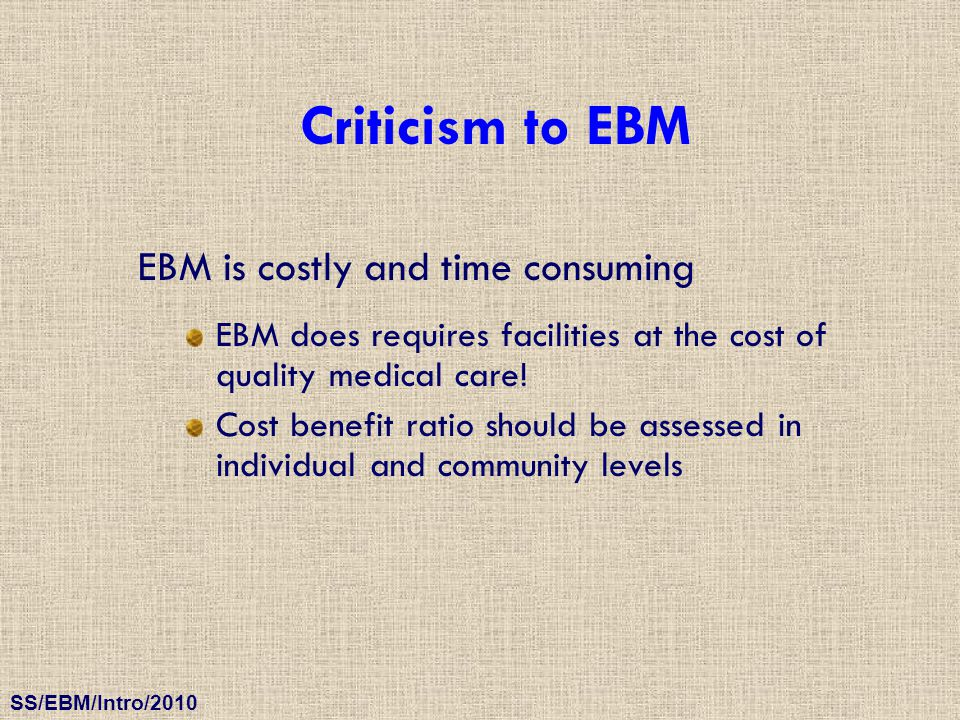 Criticism to EBM EBM is costly and time consuming