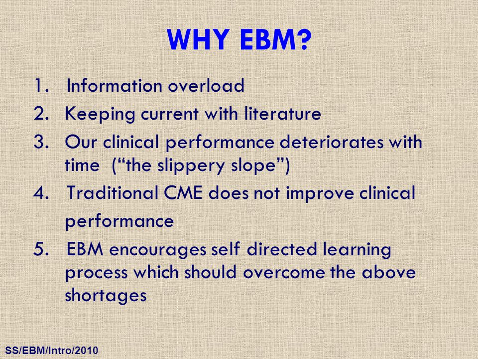 WHY EBM 1. Information overload Keeping current with literature