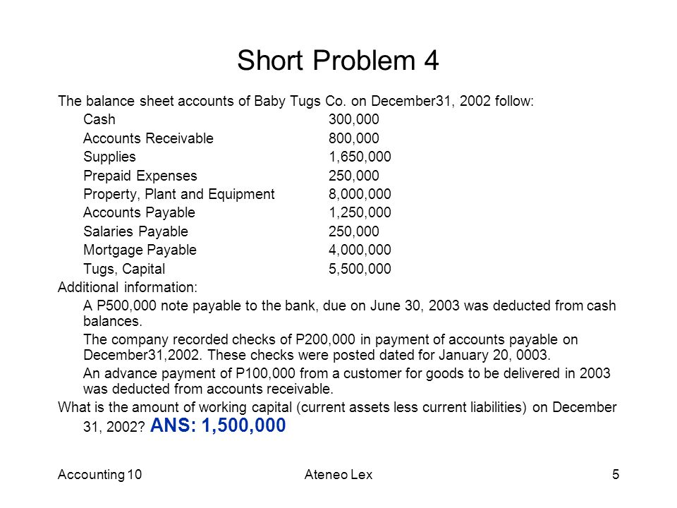 Short Problem 4 The balance sheet accounts of Baby Tugs Co. on December31, 2002 follow: Cash 300,000.