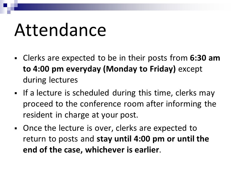 Attendance Clerks are expected to be in their posts from 6:30 am to 4:00 pm everyday (Monday to Friday) except during lectures.