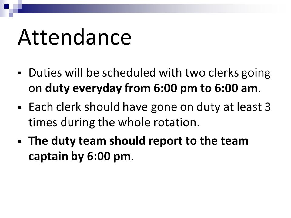 Attendance Duties will be scheduled with two clerks going on duty everyday from 6:00 pm to 6:00 am.