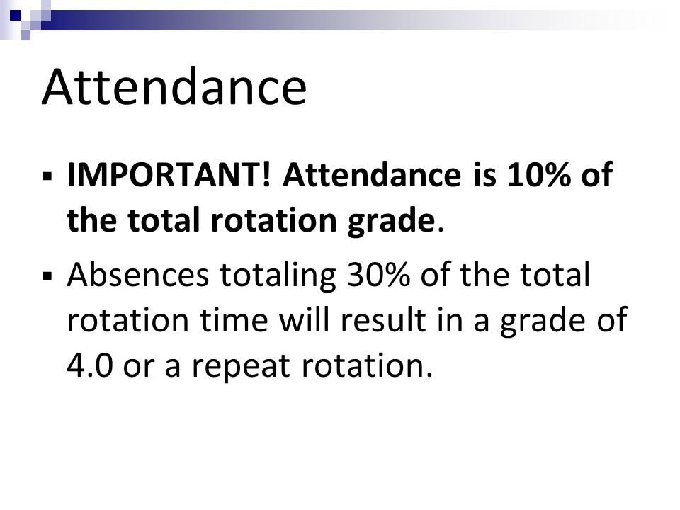 Attendance IMPORTANT! Attendance is 10% of the total rotation grade.