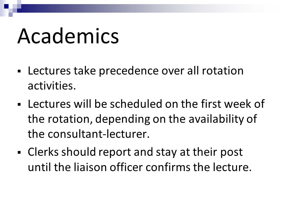 Academics Lectures take precedence over all rotation activities.