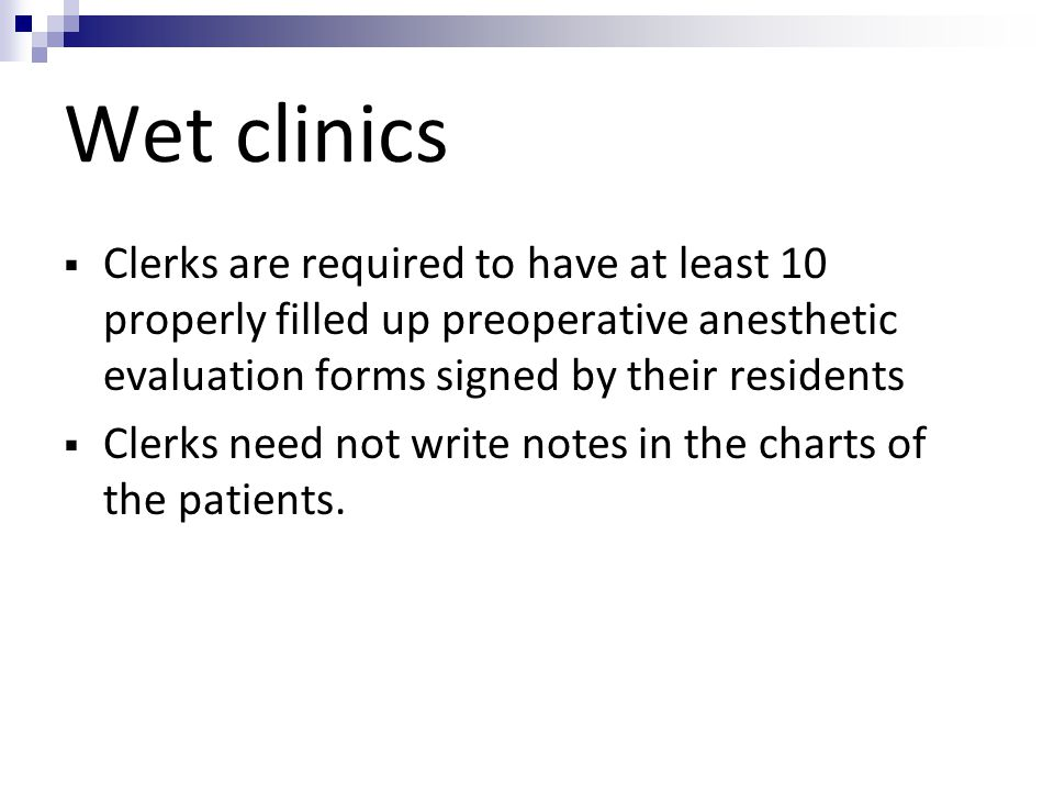 Wet clinics Clerks are required to have at least 10 properly filled up preoperative anesthetic evaluation forms signed by their residents.