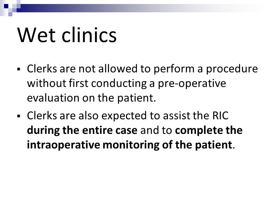 Wet clinics Clerks are not allowed to perform a procedure without first conducting a pre-operative evaluation on the patient.