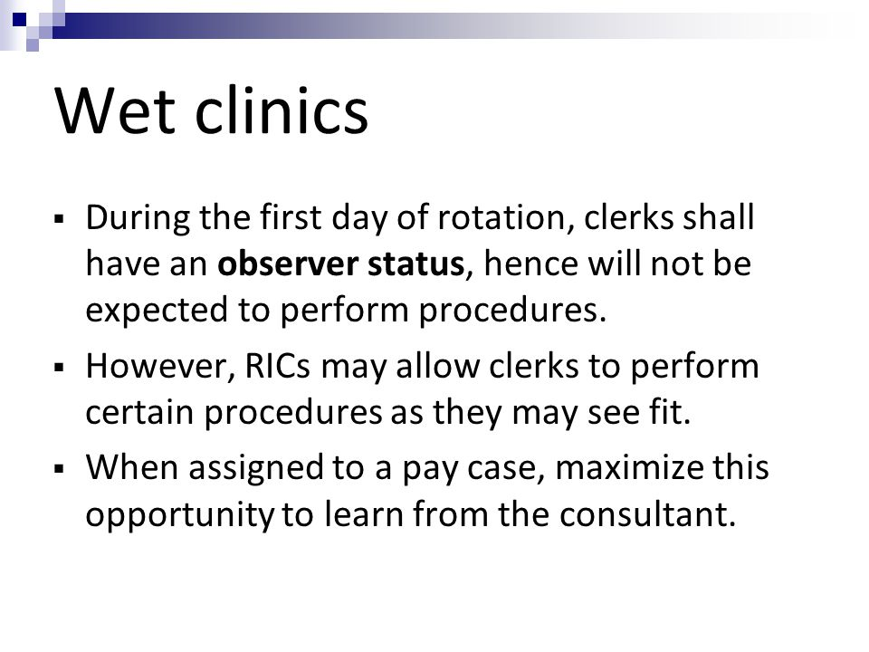 Wet clinics During the first day of rotation, clerks shall have an observer status, hence will not be expected to perform procedures.