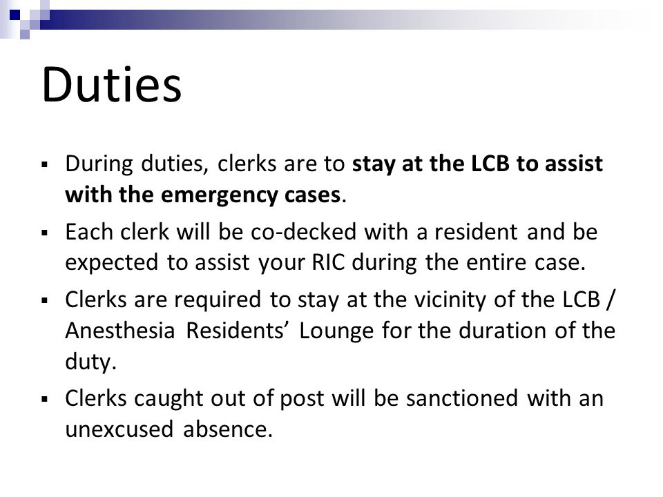 Duties During duties, clerks are to stay at the LCB to assist with the emergency cases.