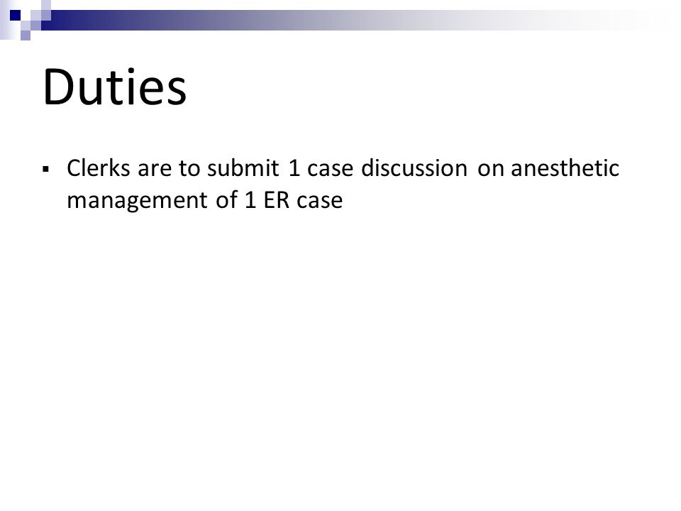 Duties Clerks are to submit 1 case discussion on anesthetic management of 1 ER case