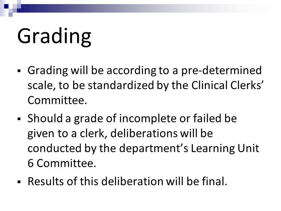 Grading Grading will be according to a pre-determined scale, to be standardized by the Clinical Clerks' Committee.
