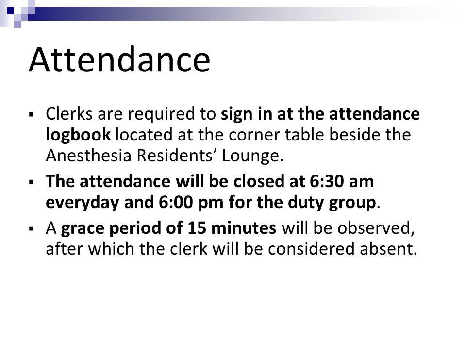 Attendance Clerks are required to sign in at the attendance logbook located at the corner table beside the Anesthesia Residents' Lounge.