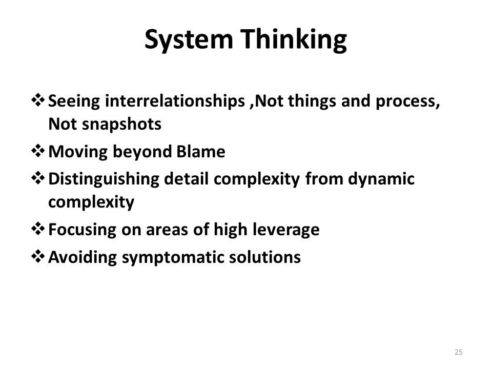 System Thinking Seeing interrelationships ,Not things and process, Not snapshots. Moving beyond Blame.
