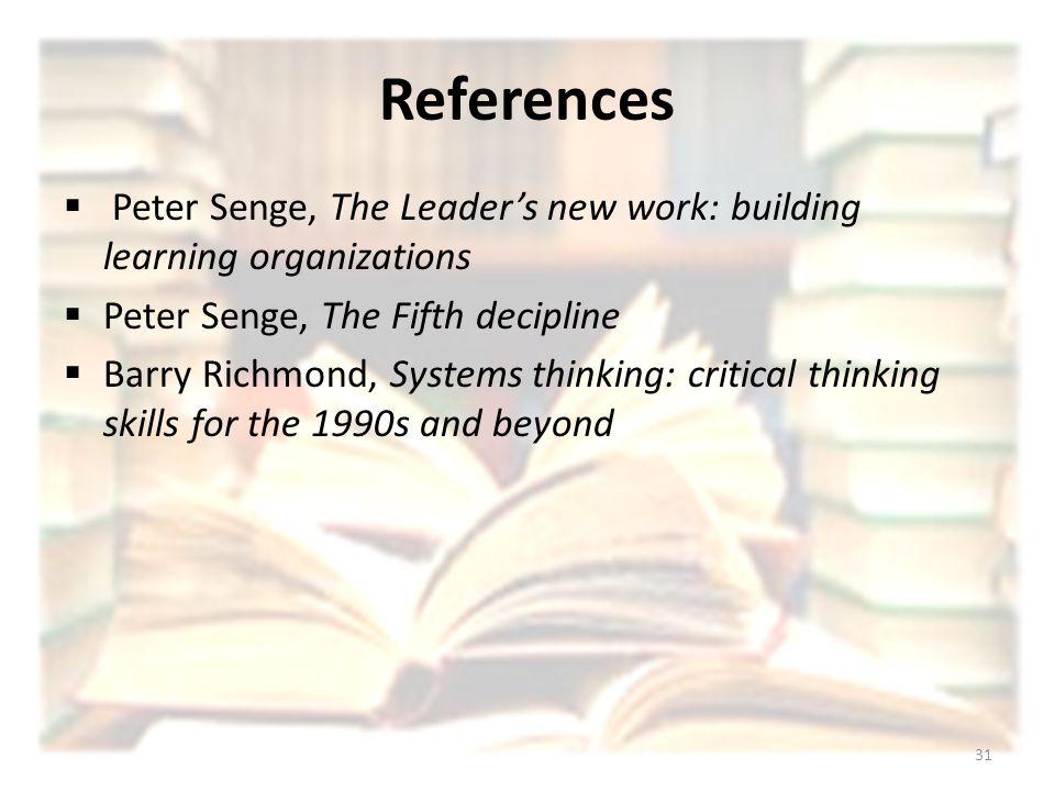 References Peter Senge, The Leader's new work: building learning organizations. Peter Senge, The Fifth decipline.