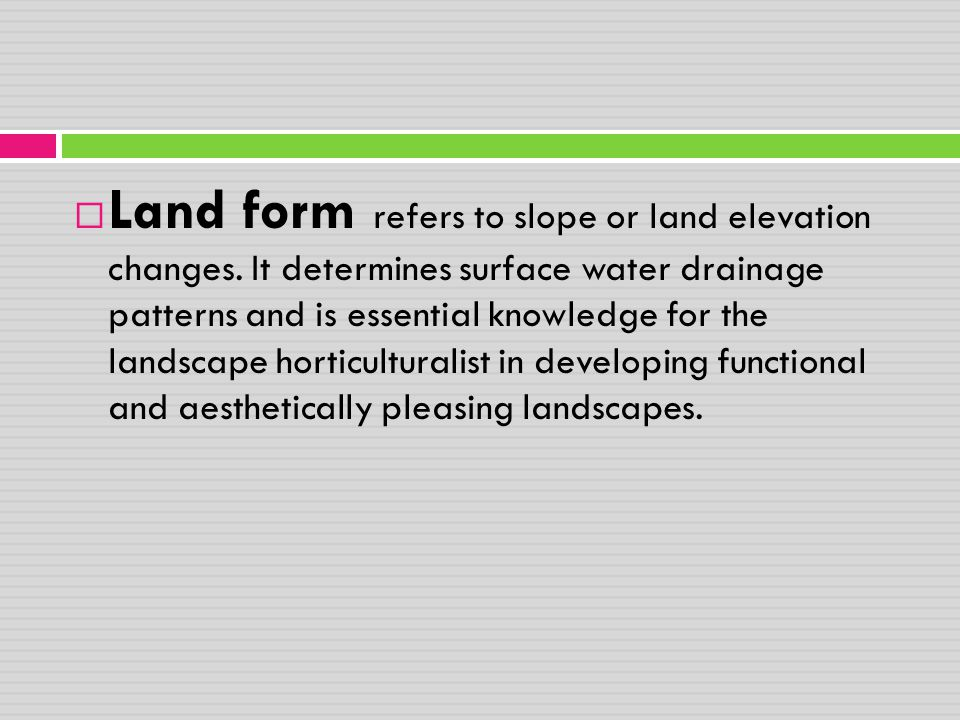 Land form refers to slope or land elevation changes