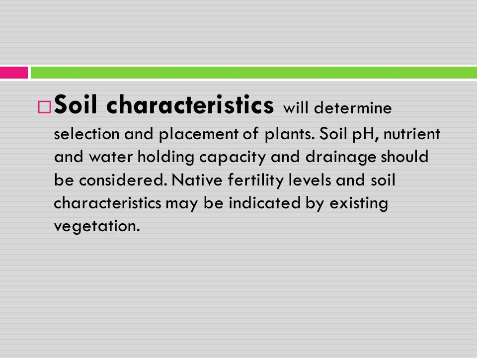 Soil characteristics will determine selection and placement of plants