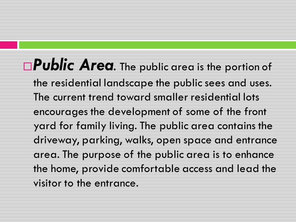 Public Area. The public area is the portion of the residential landscape the public sees and uses.