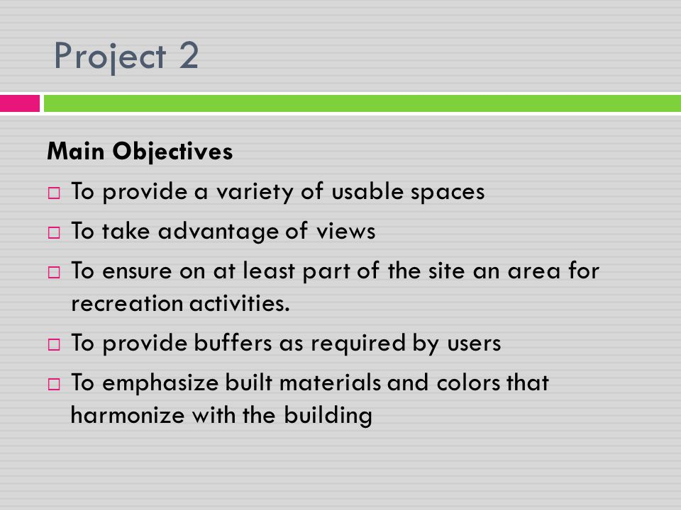 Project 2 Main Objectives To provide a variety of usable spaces