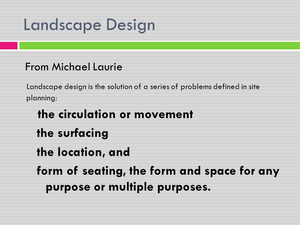 Landscape Design From Michael Laurie. Landscape design is the solution of a series of problems defined in site planning: