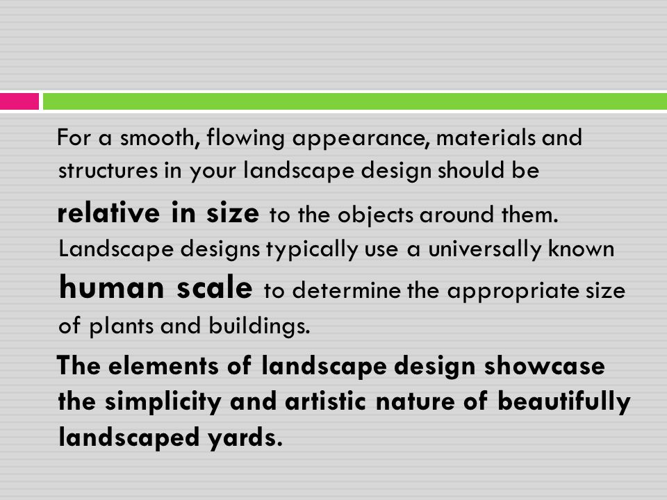For a smooth, flowing appearance, materials and structures in your landscape design should be