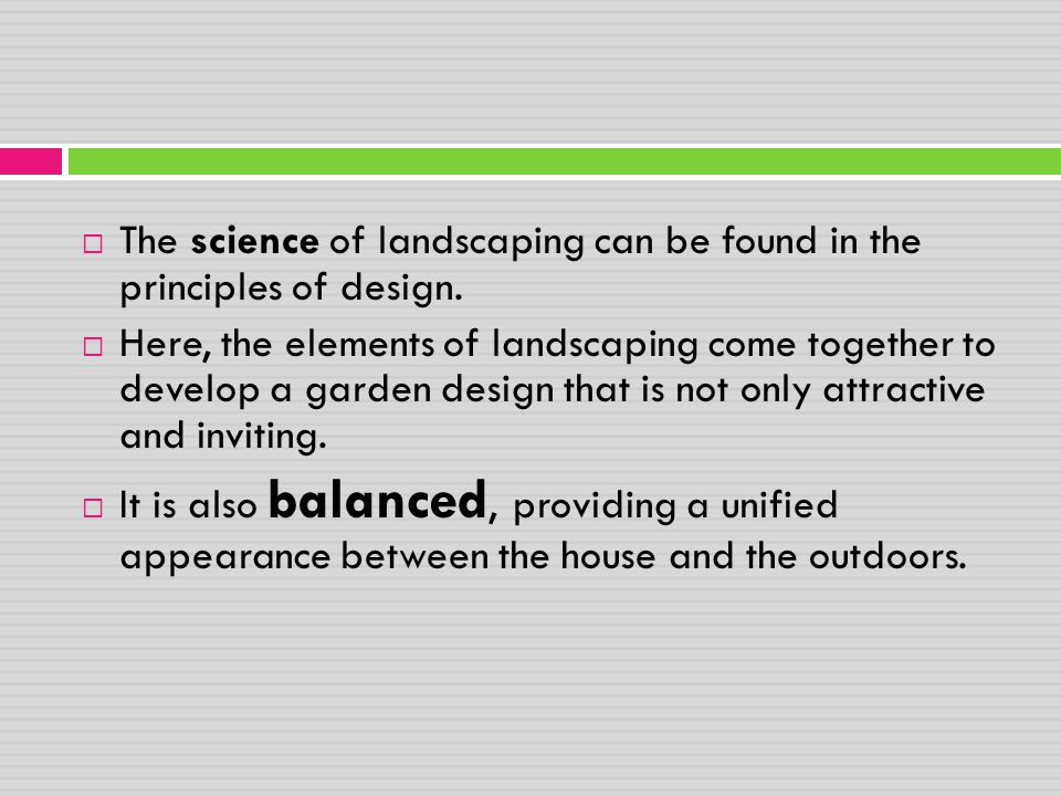 The science of landscaping can be found in the principles of design.