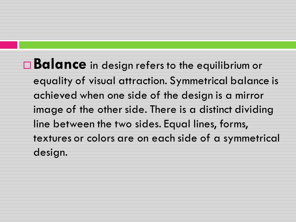 Balance in design refers to the equilibrium or equality of visual attraction.
