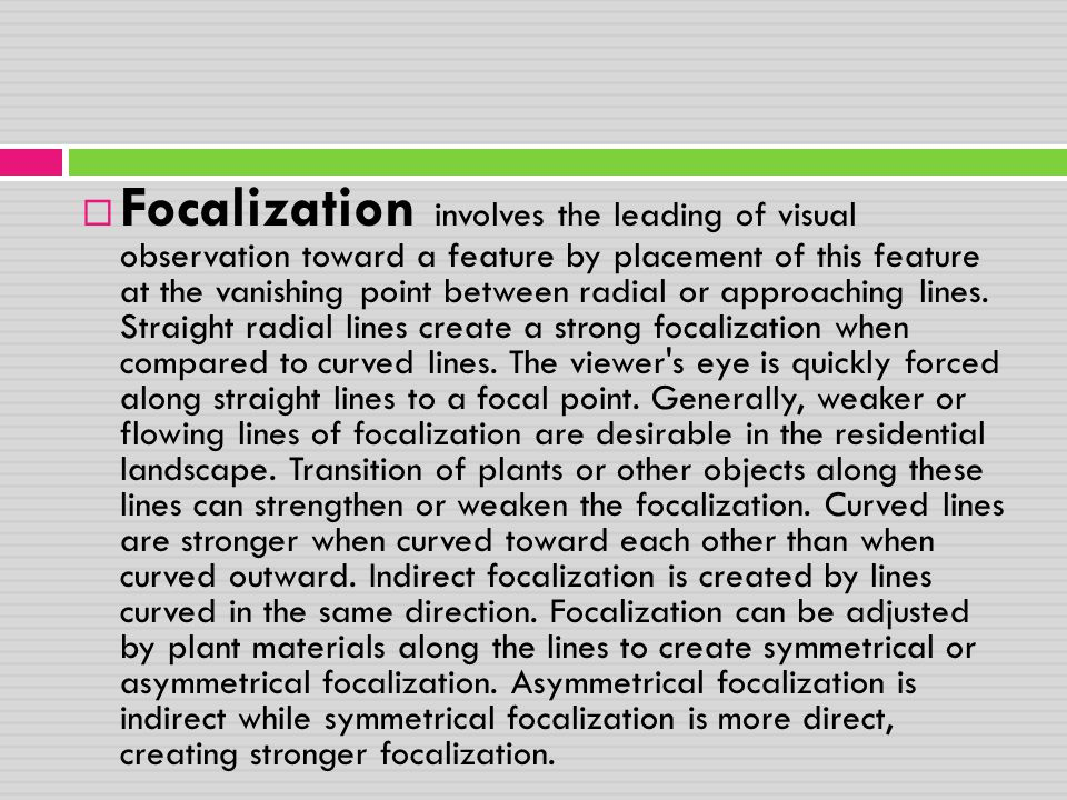Focalization involves the leading of visual observation toward a feature by placement of this feature at the vanishing point between radial or approaching lines.