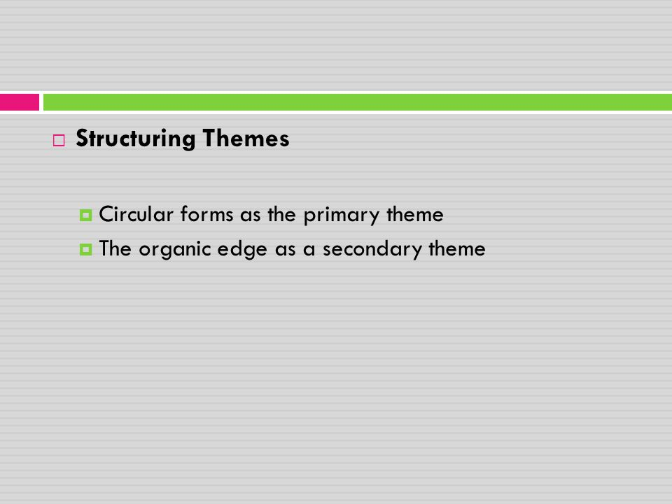 Structuring Themes Circular forms as the primary theme