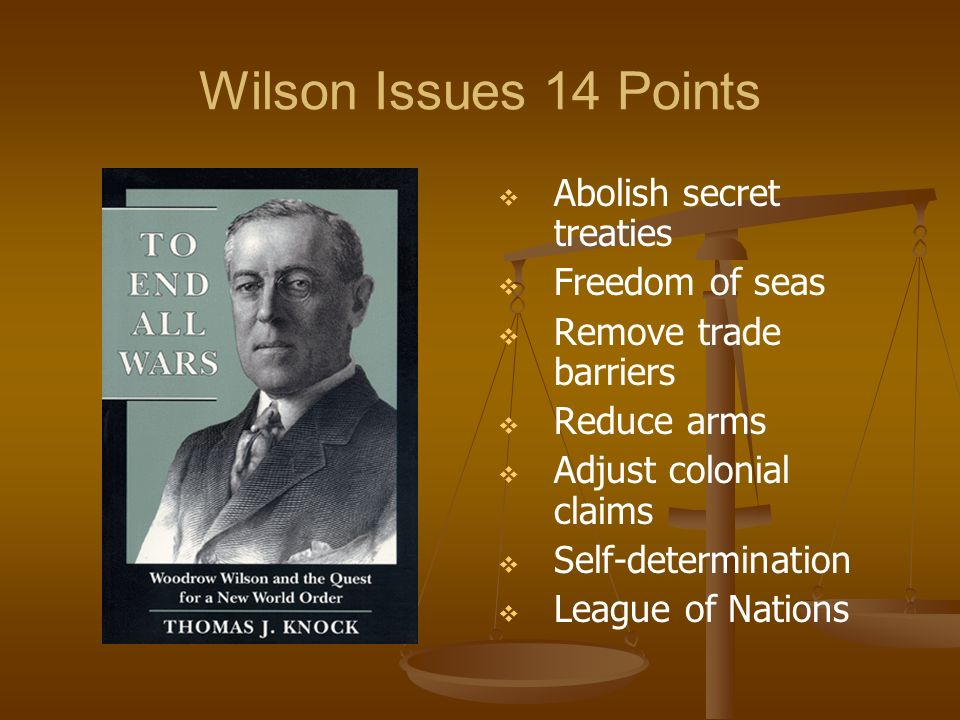 Wilson Issues 14 Points Abolish secret treaties Freedom of seas
