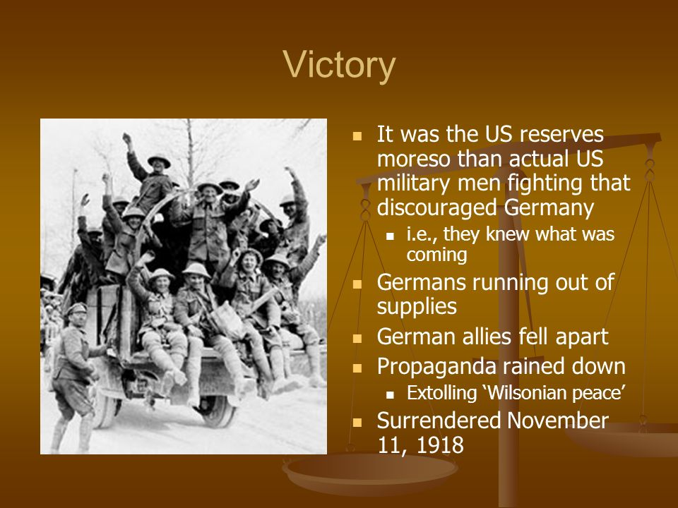 Victory It was the US reserves moreso than actual US military men fighting that discouraged Germany.