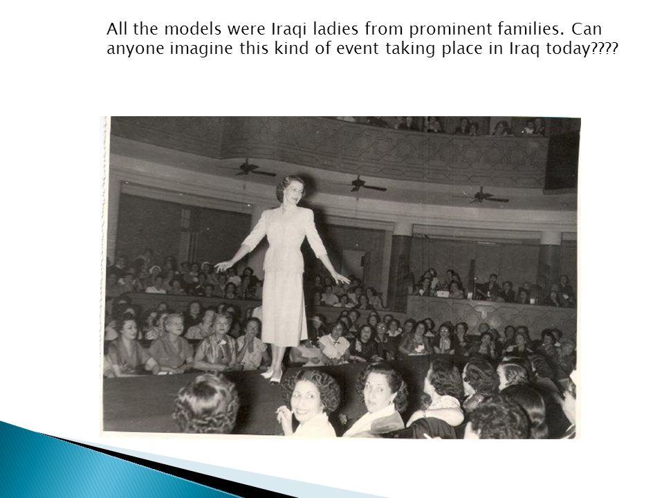 All the models were Iraqi ladies from prominent families